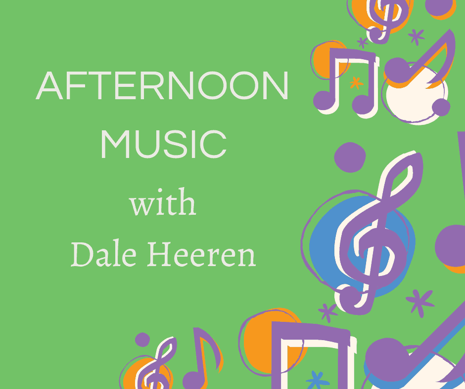 AFTERNOON MUSIC with Dale Heeren